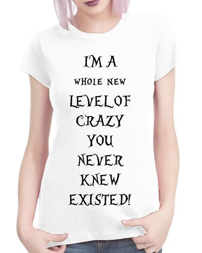A Whole New Level of Crazy - Ladies Coloured Tee Shirt